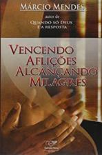 VENCENDO AFLICOES ALCANCANDO MILAGRES