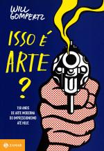 ISSO É ARTE? - 150 ANOS DE ARTE MODERNA DO IMPRESSIONISMO ATÉ HOJE