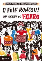 O FOLE RONCOU! - UMA HISTÓRIA DO FORRÓ