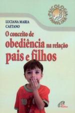 CONCEITO DE OBEDIENCIA NA RELACAO PAIS E FILHOS, O