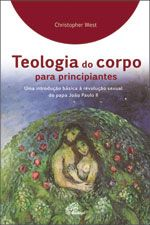 TEOLOGIA DO CORPO PARA PRINCIPIANTES - UMA INTRODUCAO BASICA A REVOLUCAO SEXUAL DO PAPA JOAO PAULO II