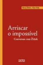 ARRISCAR O IMPOSSIVEL - CONVERSAS COM ZIZEK