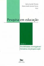PESQUISA EM EDUCAÇÃO - VOL. II - VOLUME II - POSSIBILIDADES INVESTIGATIVAS/FORMATIVAS DA PESQUISA-AÇÃO