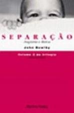 APEGO E PERDA - SEPARACAO, ANGUSTIA E RAIVA - VOL 2