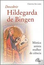 DESCOBRIR HILDEGARDA DE BINGEN - MÍSTICA, ARTISTA, MULHER DE CIÊNCIA
