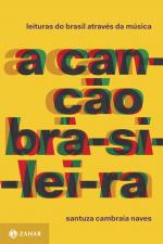 A CANÇÃO BRASILEIRA - LEITURAS DO BRASIL ATRAVÉS DA MÚSICA