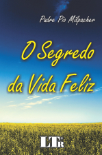 SEGREDO DA VIDA FELIZ, O