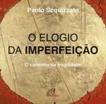 ELOGIO DA IMPERFEIÇÃO, O - O CAMINHO DA FRAGILIDADE