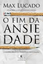 FIM DA ANSIEDADE, O - O SEGREDO BÍBLICO PARA LIVRAR-SE DAS PREOCUPAÇÕES