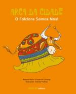 ARCA DA CIDADE - O FOLCLORE SOMOS NÓS !