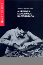 HERANCA ESCULTORICA DA TIPOGRAFIA, A - COL. QUAL E O SEU TIPO? - 1