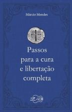 PASSOS PARA A CURA E LIBERTAÇÃO COMPLETA
