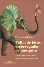 FOLHA DE LÓTUS, ESCORREGADOR DE MOSQUITO - E OUTRAS 96 CRÔNICAS SOBRE O COMPORTAMENTO DOS SERES VIVOS