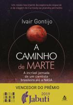 A CAMINHO DE MARTE - A INCRÍVEL JORNADA DE UM CIENTISTA BRASILEIRO ATÉ A NASA