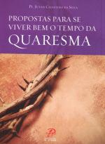 PROPOSTAS PARA SE VIVER BEM O TEMPO DA QUARESMA