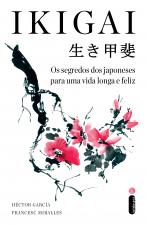 IKIGAI - OS SEGREDOS DOS JAPONESES PARA UMA VIDA LONGA E FELIZ