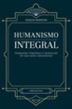 HUMANISMO INTEGRAL - PROBLEMAS TEMPORAIS E ESPIRITUAIS DE UMA NOVA CRISTANDADE