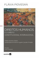 DIREITOS HUMANOS E O DIREITO CONSTITUCIONAL INTERNACIONAL - 18ª EDIÇÃO DE 2018