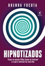 HIPNOTIZADOS - O QUE OS NOSSOS FILHOS FAZEM NA INTERNET E O QUE A INTERNET FAZ COM ELES