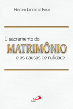 SACRAMENTO DO MATRIMÔNIO E AS CAUSAS DA NULIDADE, O