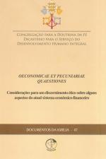 DOCUMENTOS DA IGREJA 47 - OENOMICAE ET PECUNIARIAE - CONSIDERAÇÕES PARA UM DISCERNIMENTO ÉTICO SOBRE ALGUNS ASPECTOS DO ATUAL SISTEMA ECONÔMICO FINANCEIRO