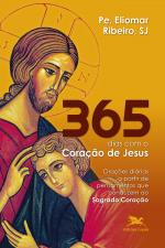 365 DIAS COM O CORAÇÃO DE JESUS - ORAÇÕES DIÁRIAS A PARTIR DE PENSAMENTOS QUE CONDUZEM AO SAGRADO CORAÇÃO