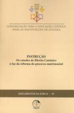 DOCUMENTOS DA IGREJA 49 - INSTRUÇÃO OS ESTUDOS DE DIREITO CANÔNICO À LUZ DA REFORMA DO PROCESSO MATRIMONIAL