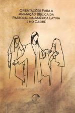 ORIENTAÇÕES PARA A ANIMAÇÃO BÍBLICA DA PASTORAL NA AMÉRICA LATINA E NO CARIBE