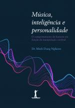 MÚSICA INTELIGÊNCIA E PERSONALIDADE - O COMPORTAMENTO DO HOMEM EM FUNÇÃO DA MANIPULAÇÃO CEREBRAL