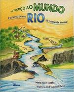 DO BERÇO AO MUNDO - PERCURSO DE UM RIO DA NASCENTE AO MAR