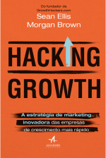 HACKING GROWTH - A ESTRATÉGIA DE MARKETING INOVADORA DAS EMPRESAS DE CRESCIMENTO MAIS RÁPIDO