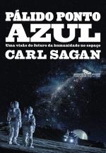 PÁLIDO PONTO AZUL (NOVA EDIÇÃO) - UMA VISÃO DO FUTURO DA HUMANIDADE NO ESPAÇO