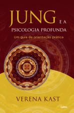 JUNG E A PSICOLOGIA PROFUNDA - UM GUIA DE ORIENTAÇÃO PRÁTICA