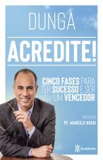 ACREDITE! - CINCO FASES PARA TER SUCESSO E SER UM VENCEDOR