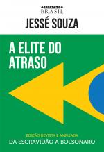 ELITE DO ATRASO, A - DA ESCRAVIDÃO A BOLSONARO