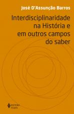 INTERDISCIPLINARIDADE NA HISTÓRIA E EM OUTROS CAMPOS DO SABER