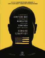 A METADE QUE NUNCA FOI CONTADA - A ESCRAVIDÃO E A CONSTRUÇÃO DO CAPITALISMO NORTE-AMERICANO