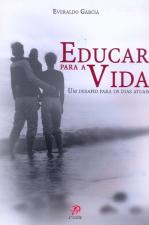 EDUCAR PARA A VIDA - UM DESAFIO PARA OS DIAS ATUAIS