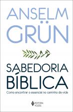 SABEDORIA BÍBLICA - COMO ENCONTRAR O ESSENCIAL NO CAMINHO DA VIDA