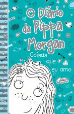 O DIÁRIO DA PIPPA MORGAN - COISAS QUE EU AMO - LIVRO 2