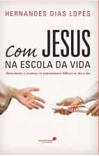 COM JESUS NA ESCOLA DA VIDA - APRENDENDO A PRATICAR OS ENSINAMENTOS BÍBLICOS NO DIA A DIA