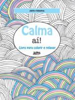 CALMA AÍ!: LIVRO PARA COLORIR E RELAXAR