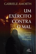 UM EXÉRCITO CONTRA O MAL - A MINHA VERDADE SOBRE MEDJUGORJE