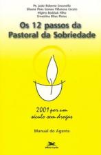 OS DOZE PASSOS DA PASTORAL DA SOBRIEDADE - 2001 POR UM SÉCULO SEM DROGAS - MANUAL DO AGENTE