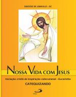 NOSSA VIDA COM JESUS - INICIAÇÃO CRISTÃ DE INSPIRAÇÃO CATECUMENAL - EUCARISTIA - CATEQUIZANDO