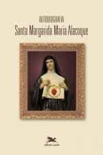 AUTOBIOGRAFIA DE SANTA MARGARIDA MARIA ALACOQUE - SANTA MARGARIDA MARIA ALACOQUE