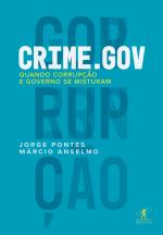 CRIME.GOV - QUANDO CORRUPÇÃO E GOVERNO SE MISTURAM