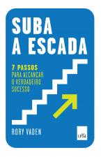 SUBA A ESCADA - 7 PASSOS PARA ALCANÇAR O VERDADEIRO SUCESSO