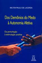 DOS DEMONIOS DO MEDO A AUTONOMIA AFETIVA