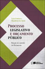 PROCESSO LEGISLATIVO E ORÇAMENTO PÚBLICO: FUNÇÃO DE CONTROLE DO PARLAMENTO - 1ª EDIÇÃO DE 2011